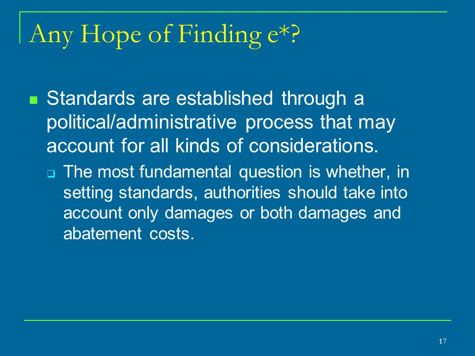 Any Hope of Finding e* Standards are established through a political/administrative process that may account for all kinds of considerations.