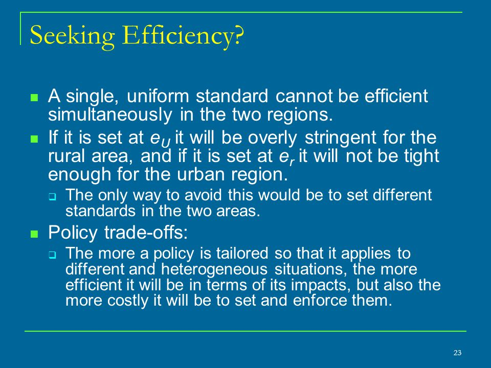 Seeking Efficiency A single, uniform standard cannot be efficient simultaneously in the two regions.