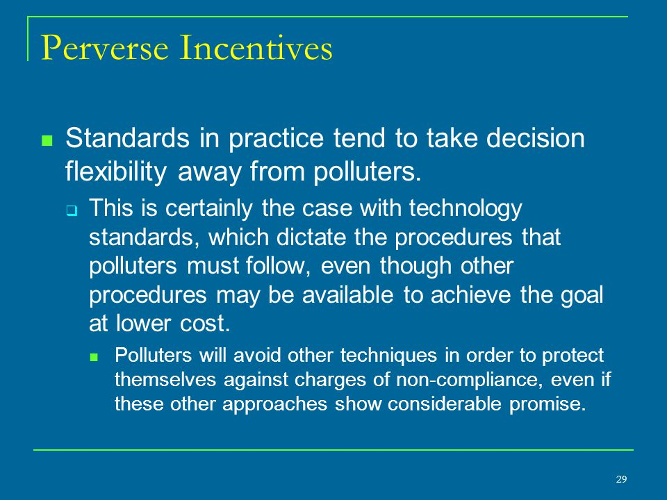 Perverse Incentives Standards in practice tend to take decision flexibility away from polluters.