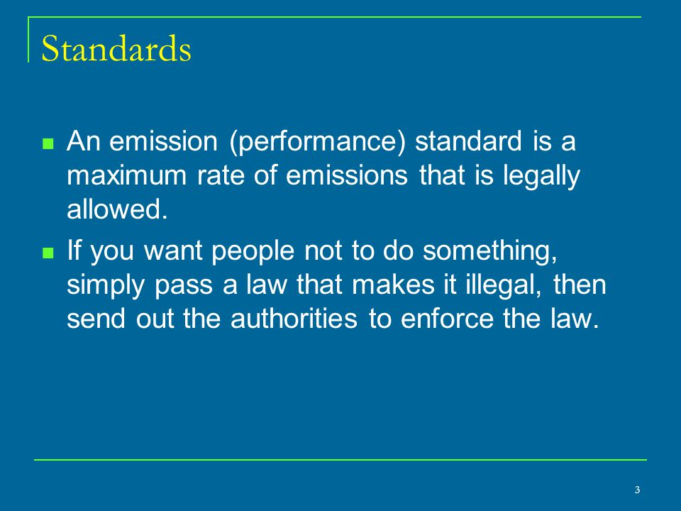 Standards An emission (performance) standard is a maximum rate of emissions that is legally allowed.