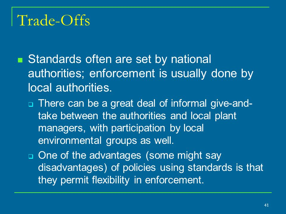 Trade-Offs Standards often are set by national authorities; enforcement is usually done by local authorities.