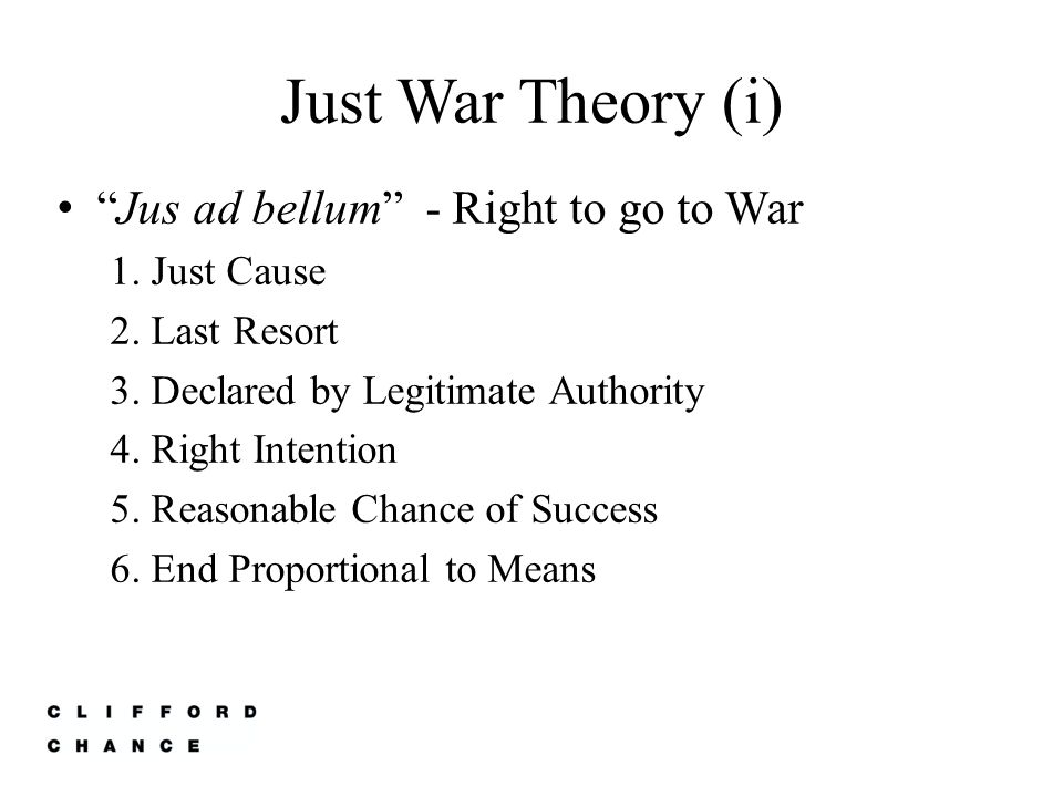 Just War Theory (i) Jus ad bellum - Right to go to War 1. Just Cause