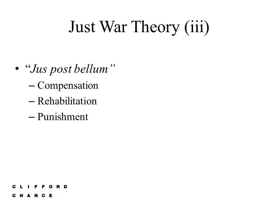 Just War Theory (iii) Jus post bellum Compensation Rehabilitation