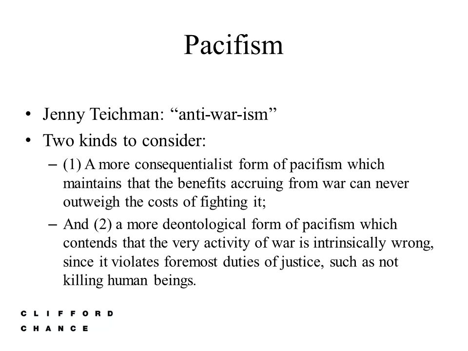 Pacifism Jenny Teichman: anti-war-ism Two kinds to consider: