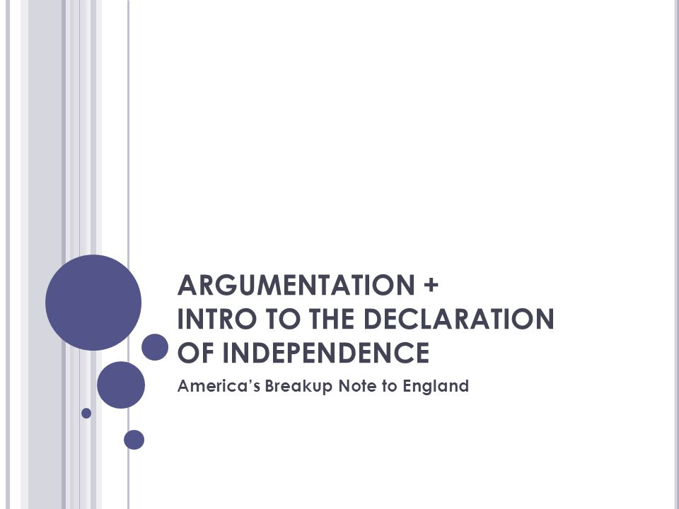 ARGUMENTATION + INTRO TO THE DECLARATION OF INDEPENDENCE
