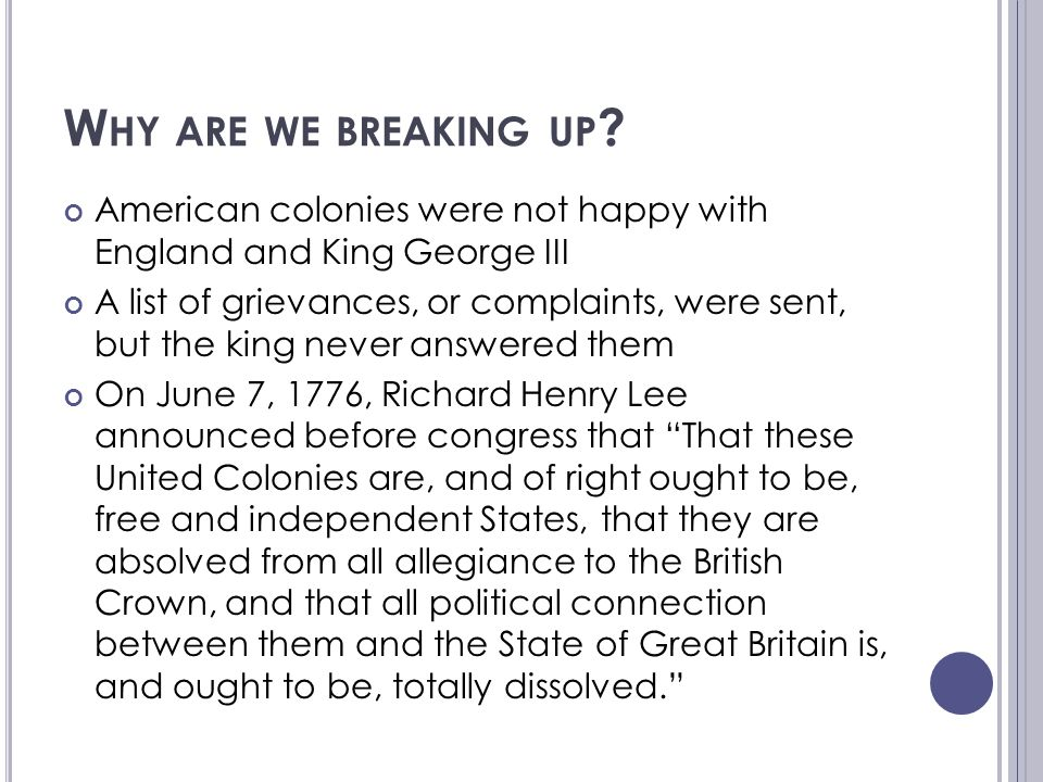 Why are we breaking up American colonies were not happy with England and King George III.