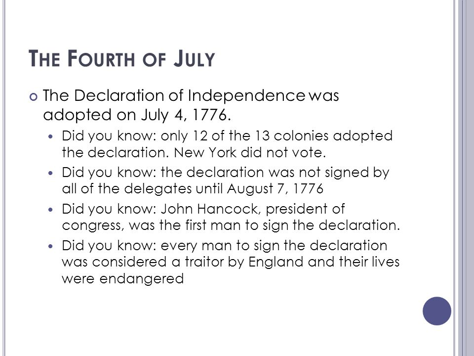 The Fourth of July The Declaration of Independence was adopted on July 4, 1776.