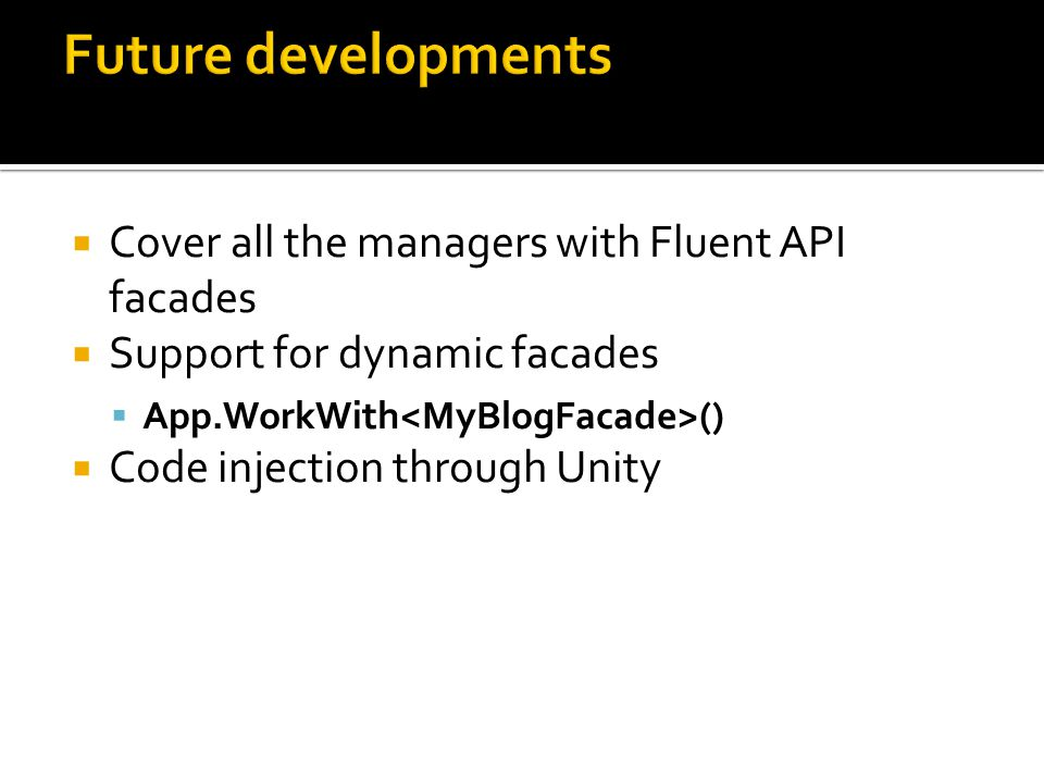 Future developments Cover all the managers with Fluent API facades