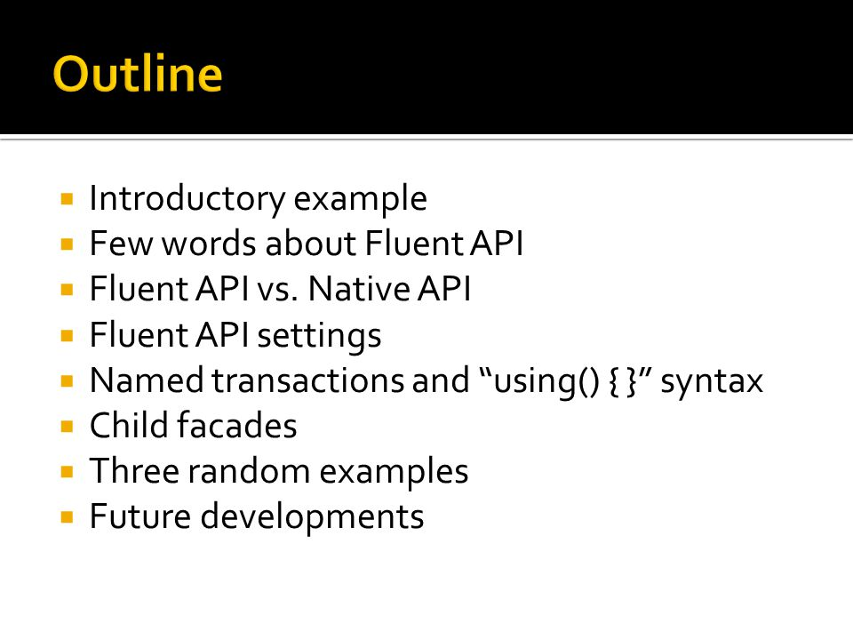 Outline Introductory example Few words about Fluent API