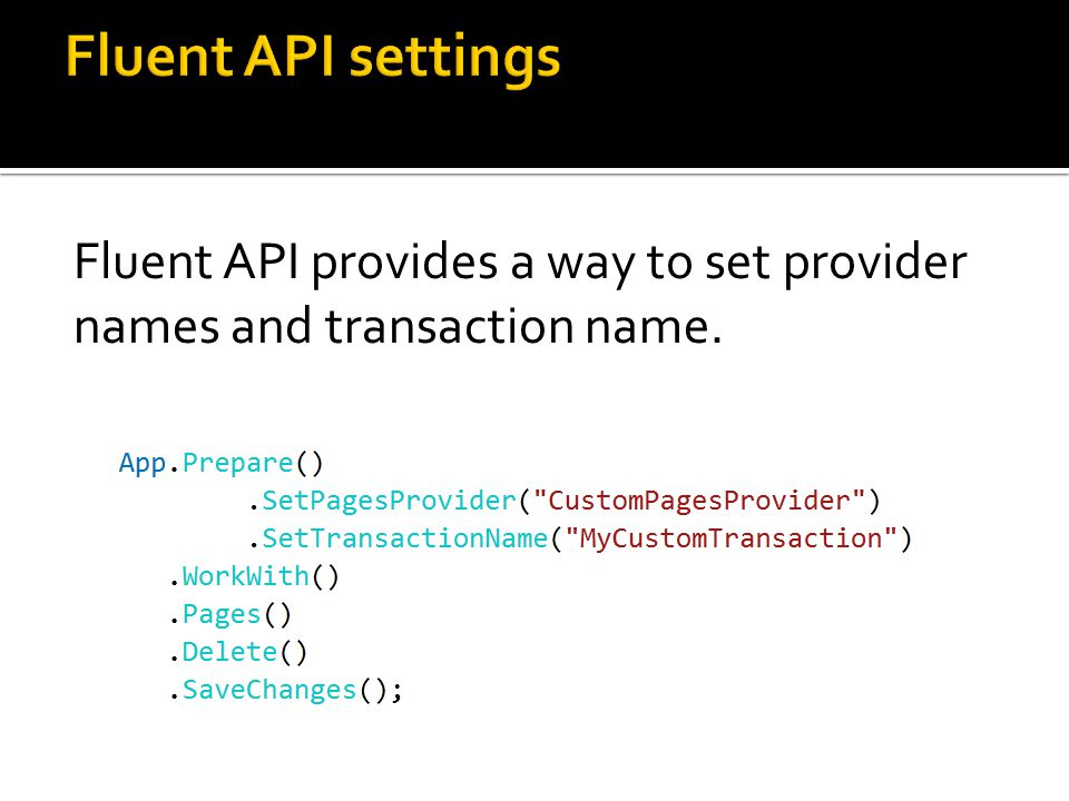 Fluent API settings Fluent API provides a way to set provider
