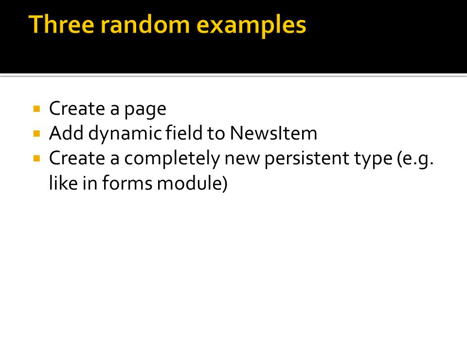 Three random examples Create a page Add dynamic field to NewsItem