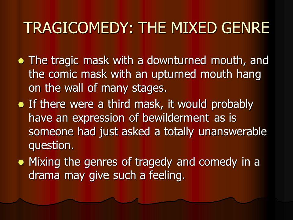 TRAGICOMEDY: THE MIXED GENRE