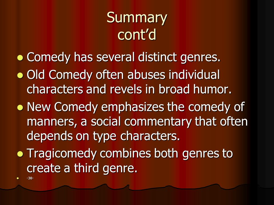 Summary cont'd Comedy has several distinct genres.
