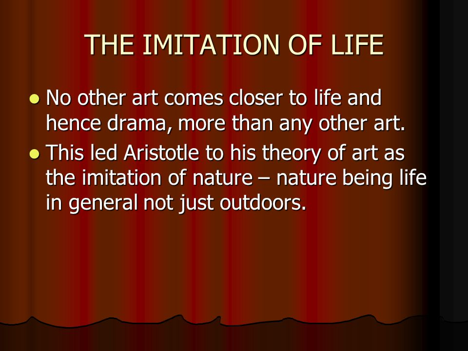 THE IMITATION OF LIFE No other art comes closer to life and hence drama, more than any other art.