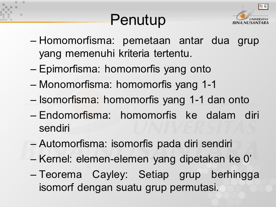 Penutup Homomorfisma: pemetaan antar dua grup yang memenuhi kriteria tertentu. Epimorfisma: homomorfis yang onto.