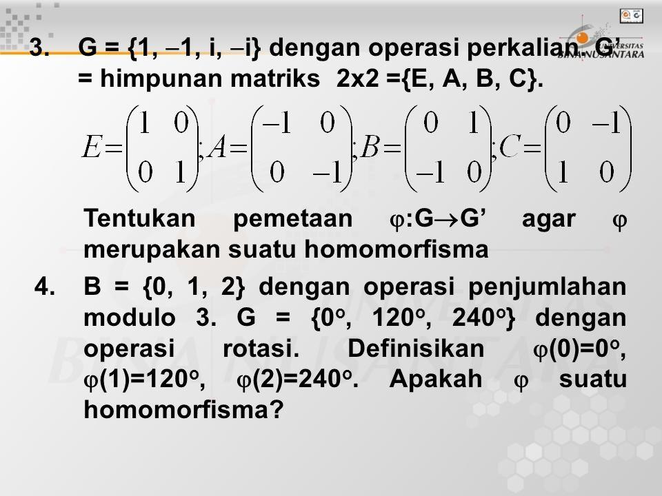 G = {1, 1, i, i} dengan operasi perkalian