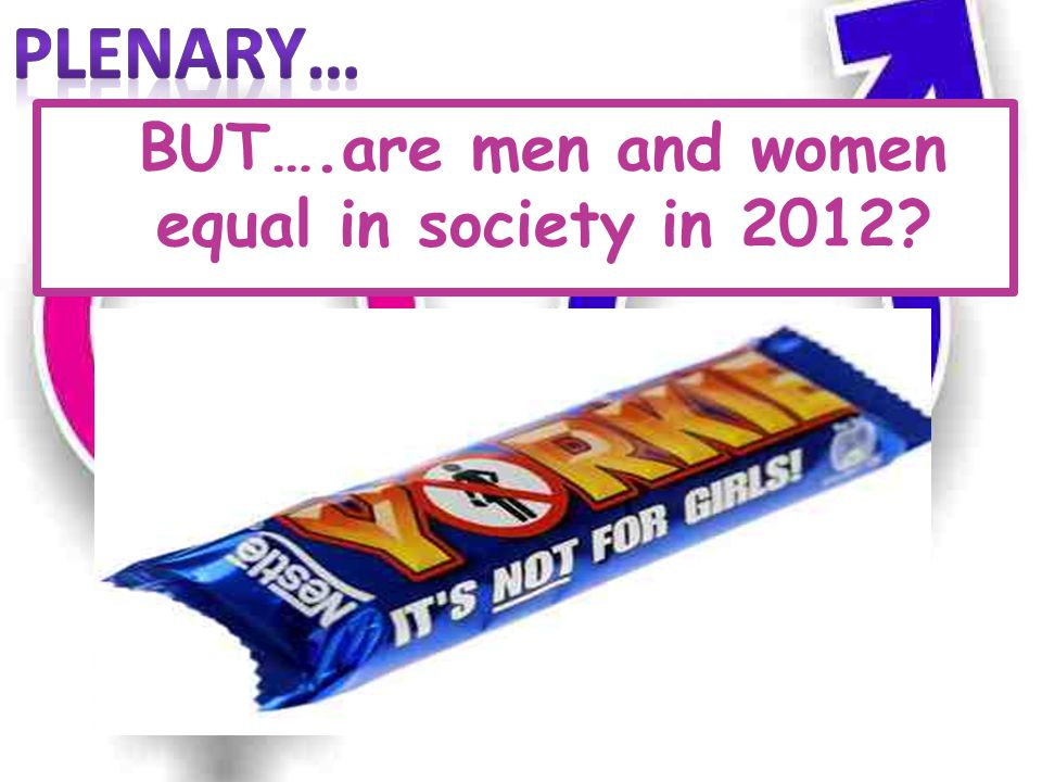 BUT….are men and women equal in society in 2012