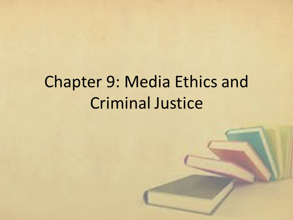 Chapter 9: Media Ethics and Criminal Justice