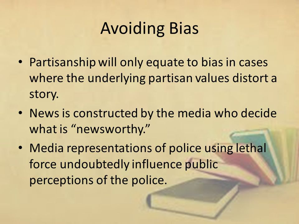 Avoiding Bias Partisanship will only equate to bias in cases where the underlying partisan values distort a story.