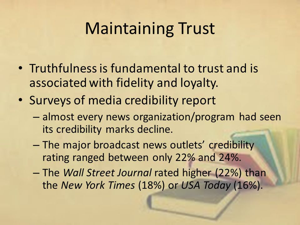 Maintaining Trust Truthfulness is fundamental to trust and is associated with fidelity and loyalty.
