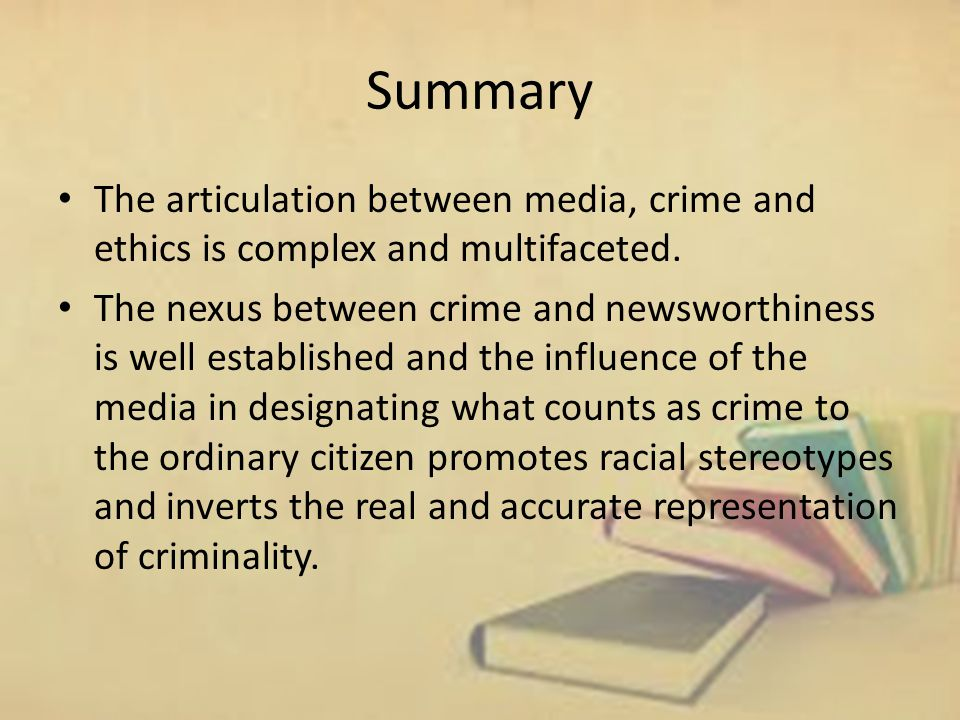 Summary The articulation between media, crime and ethics is complex and multifaceted.