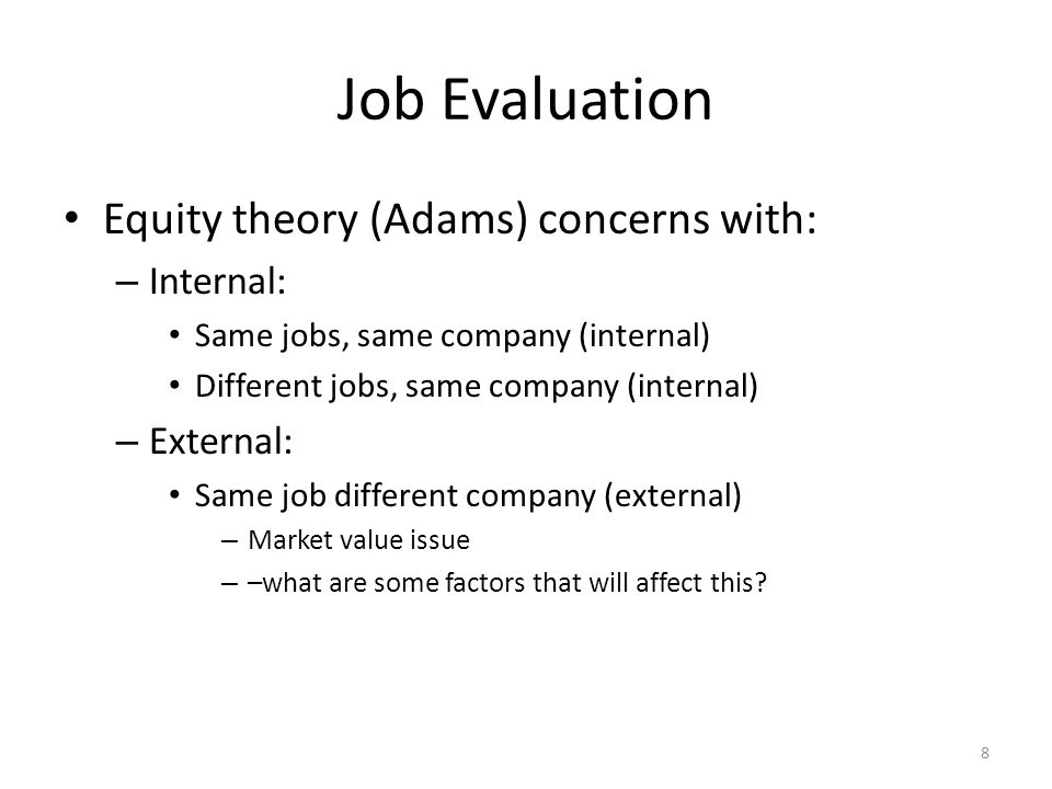 Job Evaluation Equity theory (Adams) concerns with: Internal: