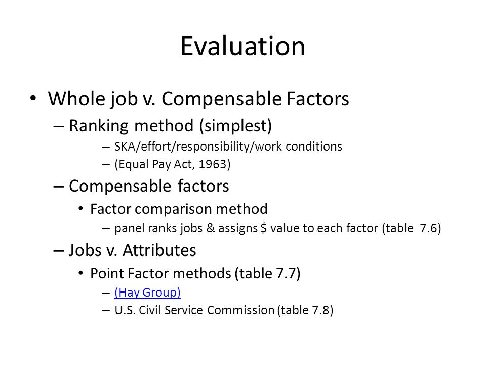Evaluation Whole job v. Compensable Factors Ranking method (simplest)