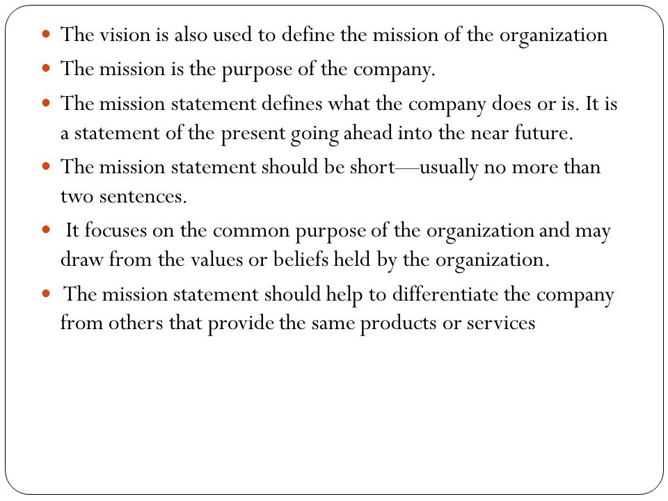 The vision is also used to define the mission of the organization