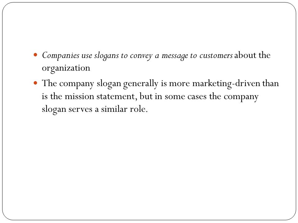 Companies use slogans to convey a message to customers about the organization