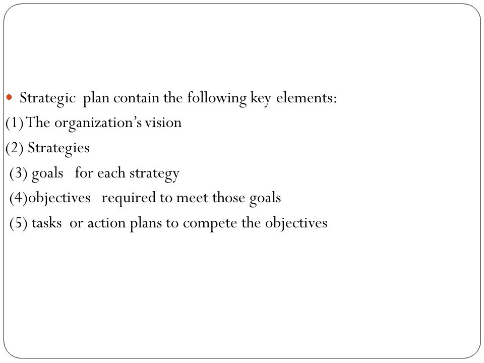 Strategic plan contain the following key elements: