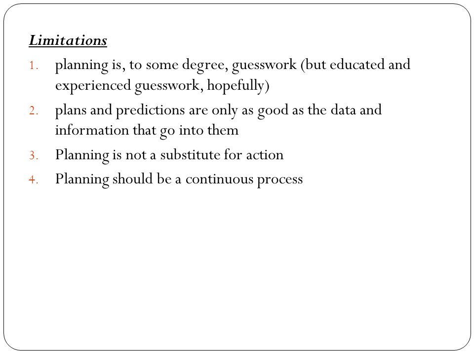 Limitations planning is, to some degree, guesswork (but educated and experienced guesswork, hopefully)