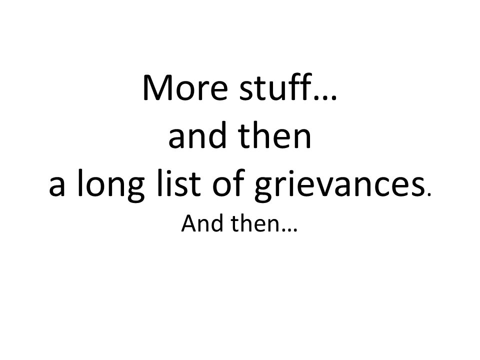 More stuff… and then a long list of grievances. And then…