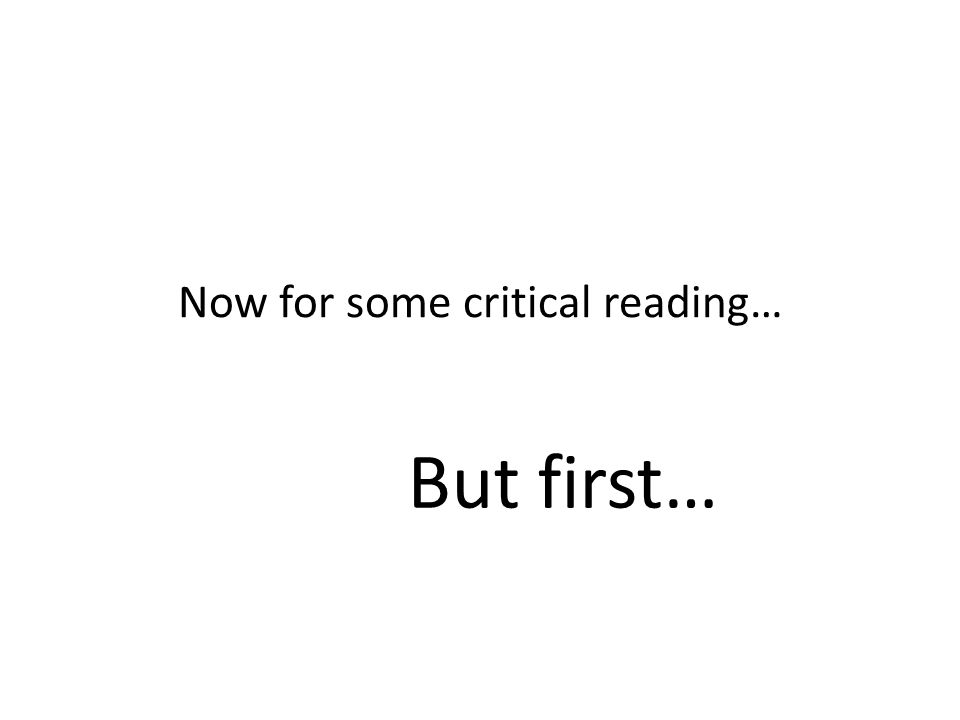 Now for some critical reading…
