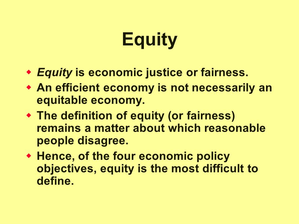 Equity Equity is economic justice or fairness.