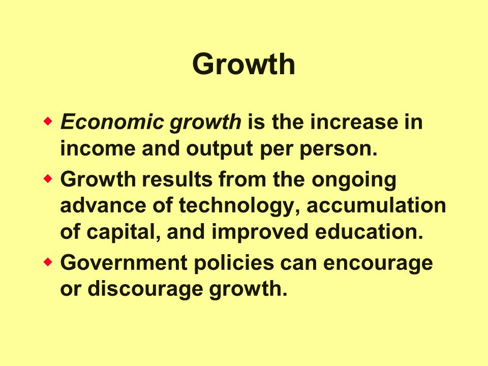 Growth Economic growth is the increase in income and output per person.