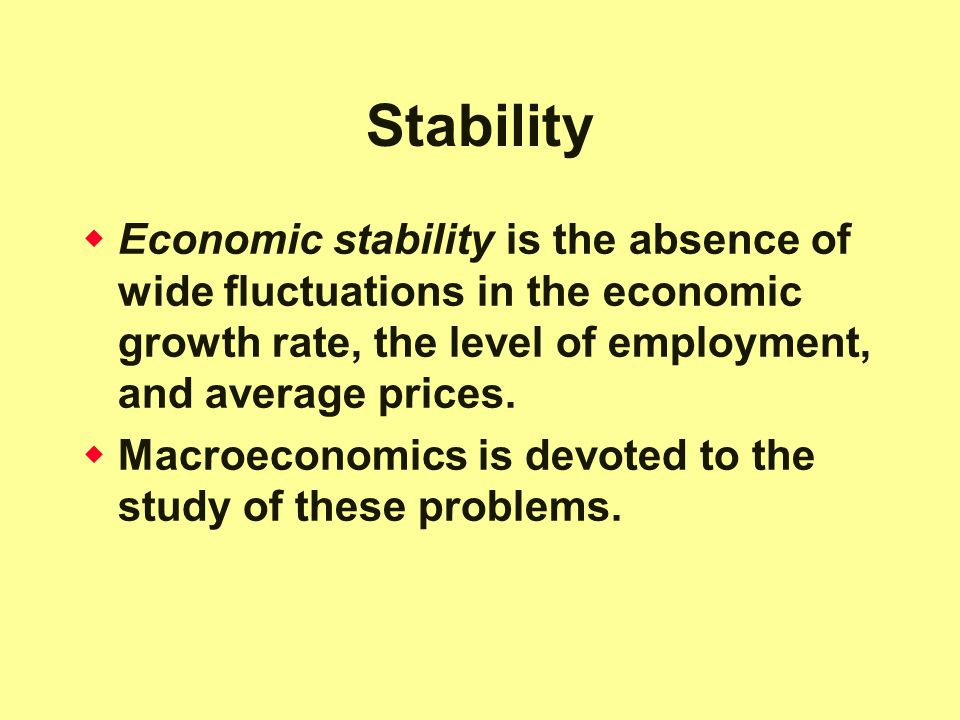 Stability Economic stability is the absence of wide fluctuations in the economic growth rate, the level of employment, and average prices.