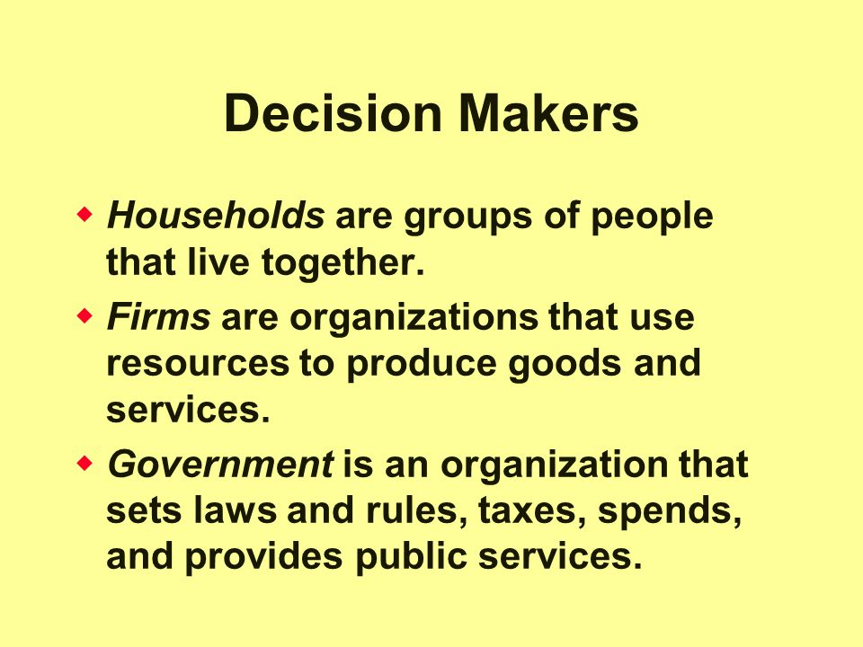 Decision Makers Households are groups of people that live together.