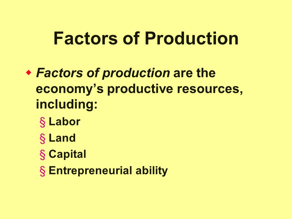 Factors of Production Factors of production are the economy's productive resources, including: Labor.