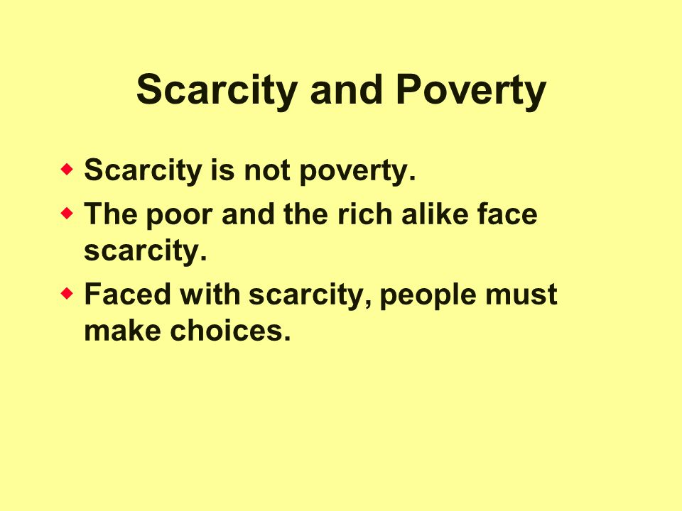 Scarcity and Poverty Scarcity is not poverty.