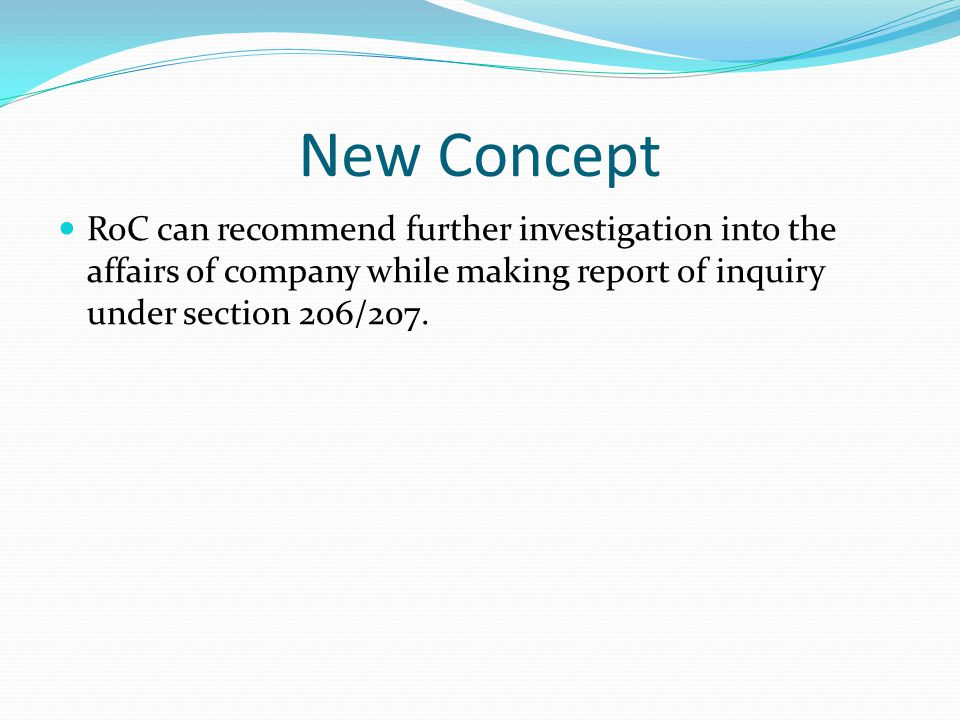 New Concept RoC can recommend further investigation into the affairs of company while making report of inquiry under section 206/207.