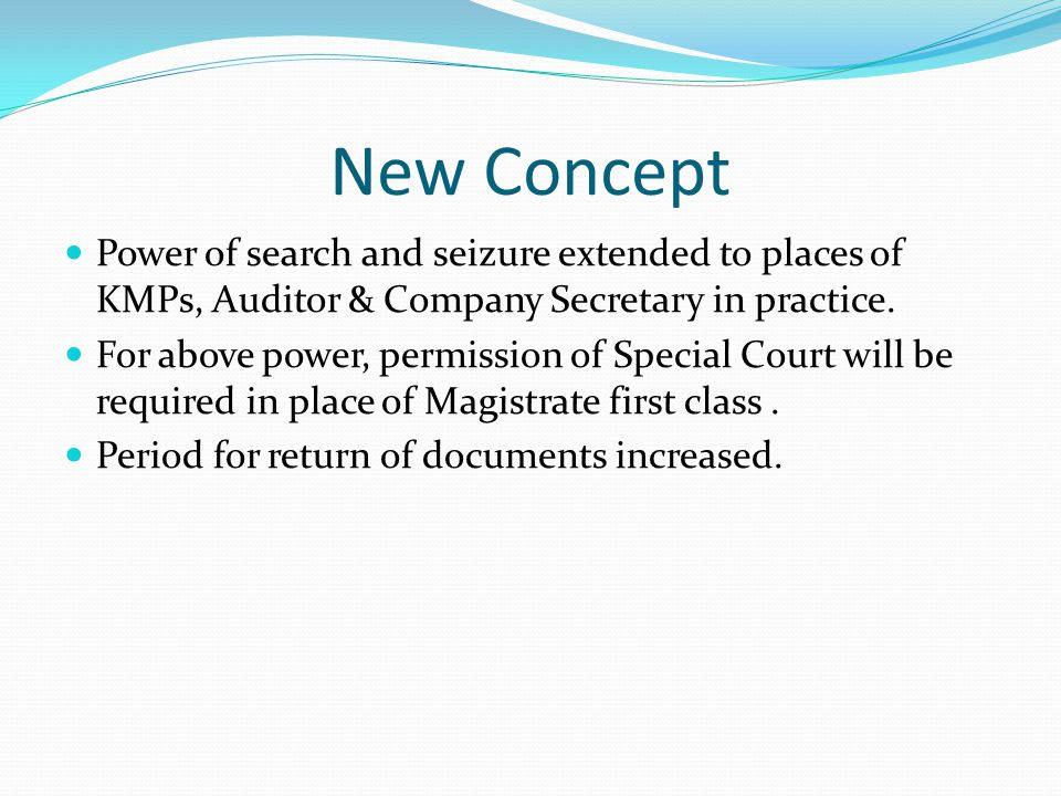 New Concept Power of search and seizure extended to places of KMPs, Auditor & Company Secretary in practice.
