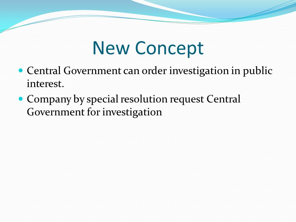 New Concept Central Government can order investigation in public interest.
