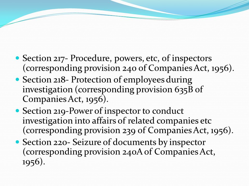 Section 217- Procedure, powers, etc, of inspectors (corresponding provision 240 of Companies Act, 1956).
