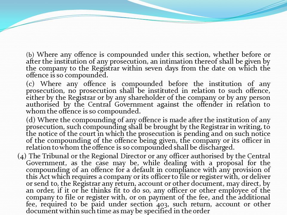 (b) Where any offence is compounded under this section, whether before or after the institution of any prosecution, an intimation thereof shall be given by the company to the Registrar within seven days from the date on which the offence is so compounded.