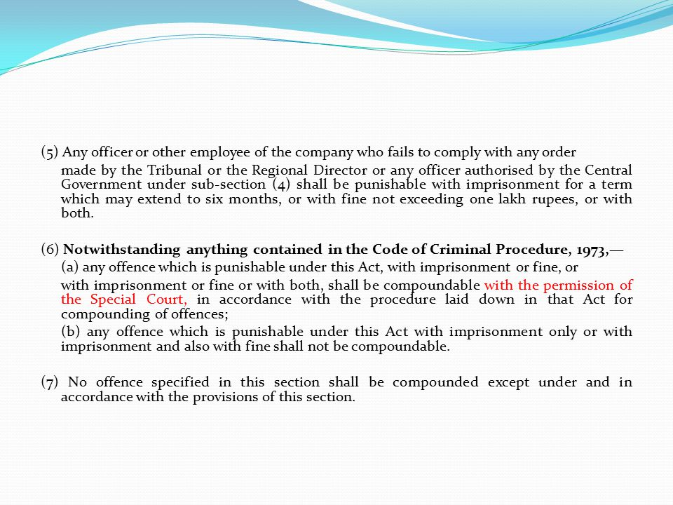 (5) Any officer or other employee of the company who fails to comply with any order made by the Tribunal or the Regional Director or any officer authorised by the Central Government under sub-section (4) shall be punishable with imprisonment for a term which may extend to six months, or with fine not exceeding one lakh rupees, or with both.