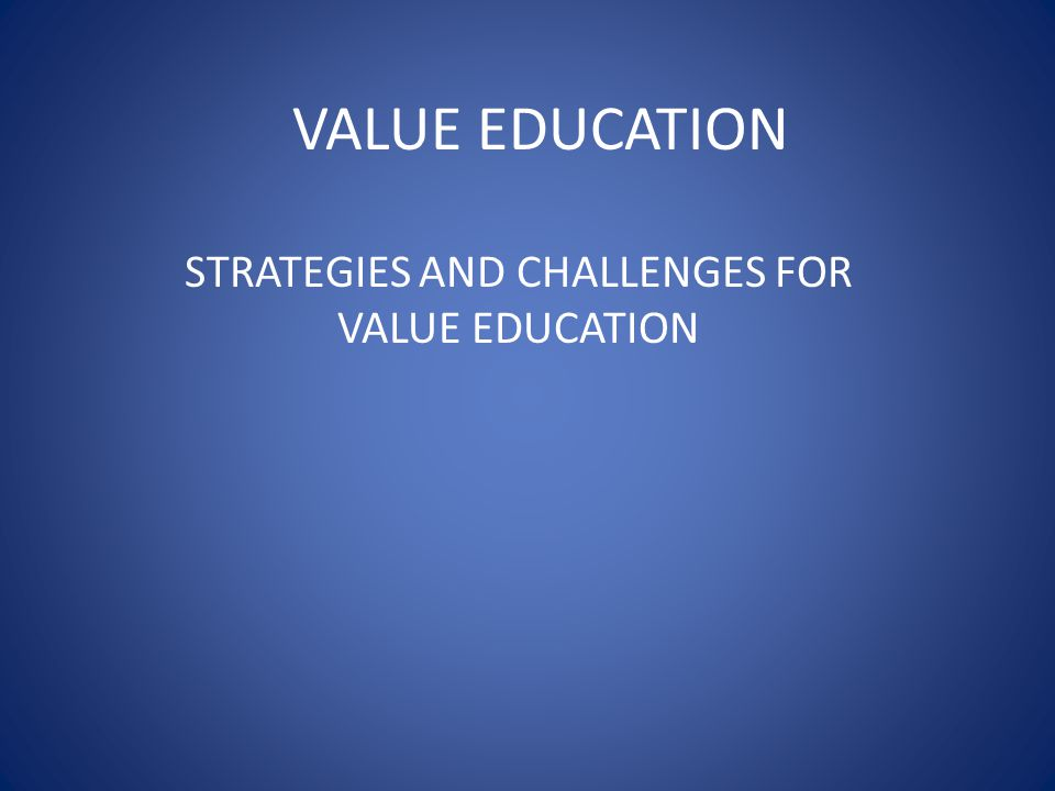 STRATEGIES AND CHALLENGES FOR VALUE EDUCATION