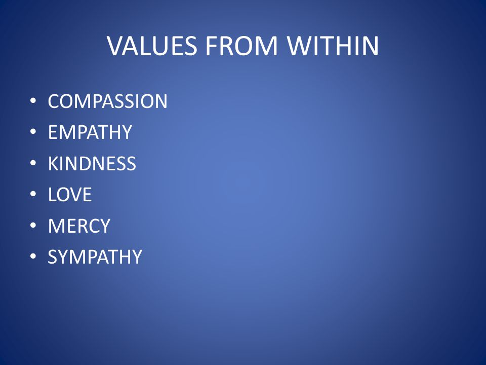 VALUES FROM WITHIN COMPASSION EMPATHY KINDNESS LOVE MERCY SYMPATHY