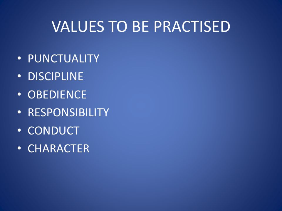 VALUES TO BE PRACTISED PUNCTUALITY DISCIPLINE OBEDIENCE RESPONSIBILITY
