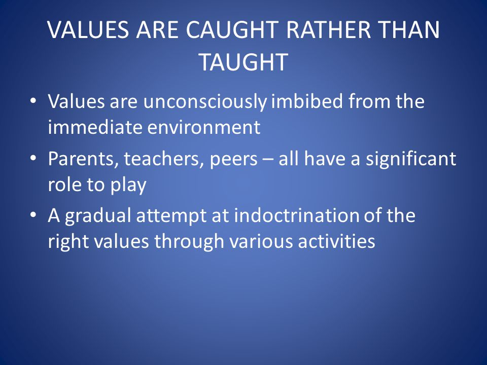 VALUES ARE CAUGHT RATHER THAN TAUGHT
