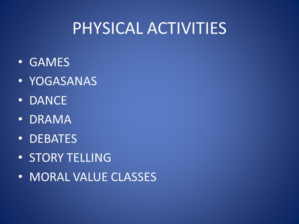 PHYSICAL ACTIVITIES GAMES YOGASANAS DANCE DRAMA DEBATES STORY TELLING
